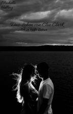 Das Leben von Cloe Clark by MichelleMaxine