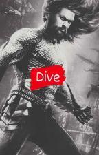 Dive (Aquaman Fanfic) by infinityblueskye