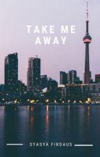 Take Me Away by syasyafirdaus
