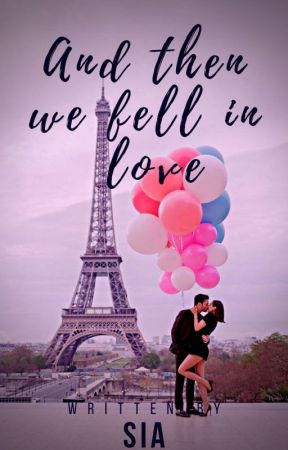 And Then We Fell In Love by Sia26_writes