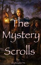 The Mystery Scrolls  by ShyReader741