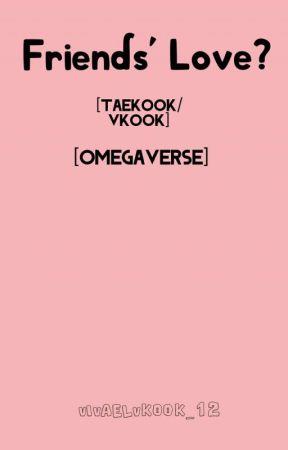 Friends' Love? [TaeKook/VKook] [Omegaverse] by VIVAELVKOOK_12