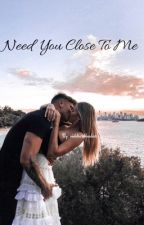 Need you close to me  by violetsarebluedear