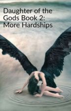 The Daughter of the Gods Book 2: More Hardships by ballerina2021