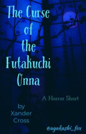 The Curse of the Futakuchi Onna by ayakashi_fox