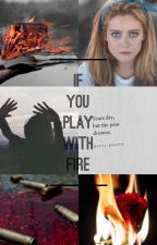 If You Play With Fire by lottieannarose