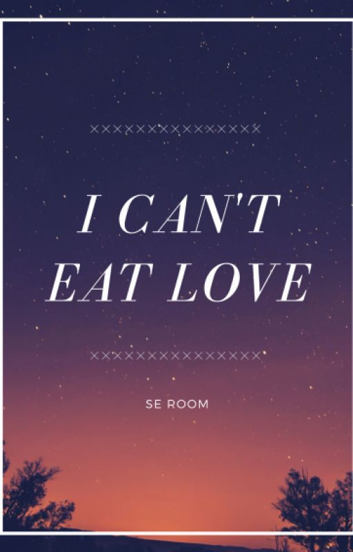 I Can't Eat Love