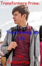 Transformers Prime: Transforming My Life by TyrannoVox