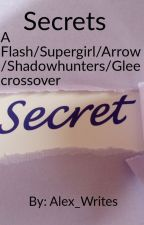Secrets~(A Flash/Supergirl/Shadowhunters/Glee crossover) by LuckyJ111
