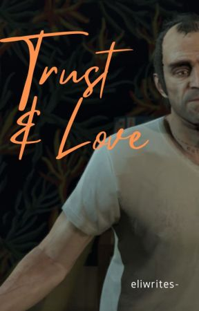 Trust and Love (Trevor Phillips x Reader) by milowrites-