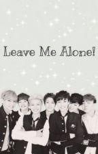 Leave Me Alone! {BTS x reader} by poTAEto_corner
