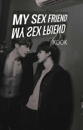 My Sex Friend / J i k o o k by yoongiminsexy