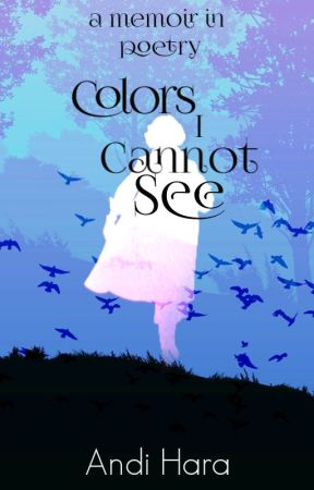 Colors I Cannot See by annie1loves1you