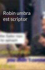 Robin umbra est scriptor by TheCreativeCasserole