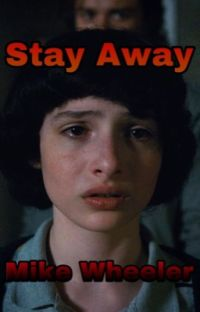 """""""Stay Away"""" Mike Wheeler X Reader cover"""