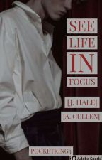 See Life In Focus [A. Cullen & J. Hale] by PocketKing3