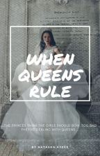 👑When Queens Rule👑 by NatashaAyeee