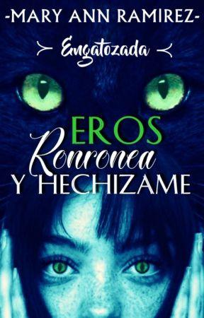 EROS: Ronronea y hechizame by AnnRamirez0ficial