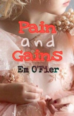 Pain and Gains |✔ by Em-OFier