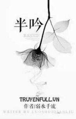 半吟 - Bán Ngâm < Nhược Thuỷ Thiên Lưu >