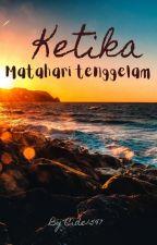 KETIKA MATAHARI TERBENAM by Cide1597
