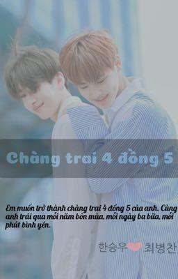 [Han Seungwoo x Choi Byungchan][shortfic] - Chàng trai 4 đồng 5