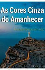 As Cores Cinza do Amanhecer by RicardoLima749