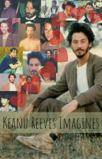 Keanu Reeves Preferences, Oneshots, Etc. by _S-T-A-R-S_