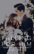 Falling For Him✅  by __saffire__
