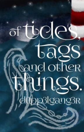 of tides, tags and other things by d0pp3lgang3r