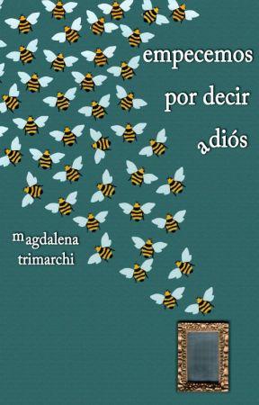 Empecemos por decir adiós by MagsTrimarchi