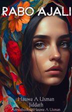 RABO AJALI...! by HauwaAUsmanjiddarh
