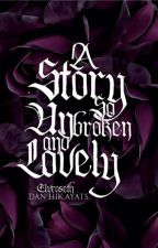 A Story So Unbroken And Lovely by elvrosethrone