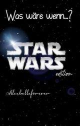 Was wäre wenn? (Star Wars) by Alexbelleforever