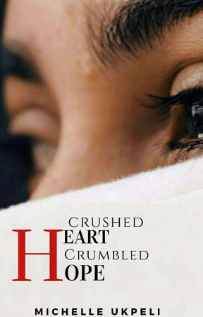 Crushed Heart: Crumbled hope. (Coming Soon)  by MichelleUkpeli