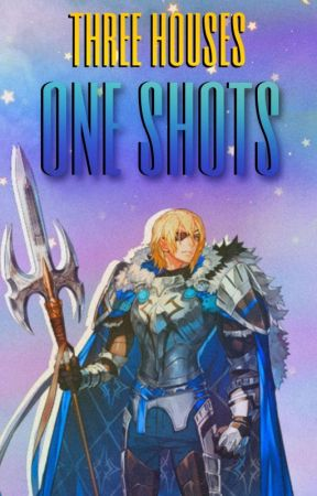 Three Houses ★ Oneshots!  «Abierto» by _Sugxr_