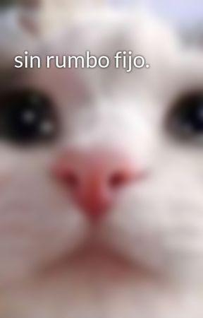 sin rumbo fijo. by andeemayf