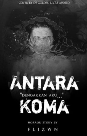 Antara Koma (Completed) by flizwn