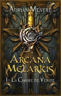 ARCANA MELARKIS - I - La Chaire de Vérité cover