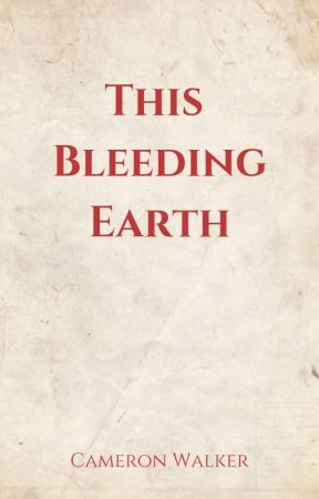 This Bleeding Earth by camwalker22