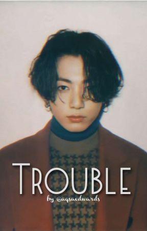 Trouble © J.JK 🔞 by aqsaedwards