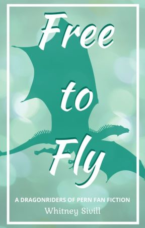 Free to Fly: A Dragonriders of Pern FanFiction by whitneywritesbook