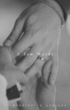 A Few Words by soosuxx