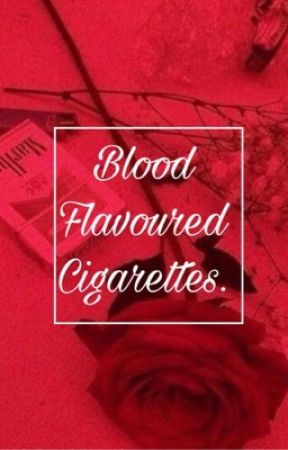Blood Flavoured Cigarettes.  by stupid_username_here