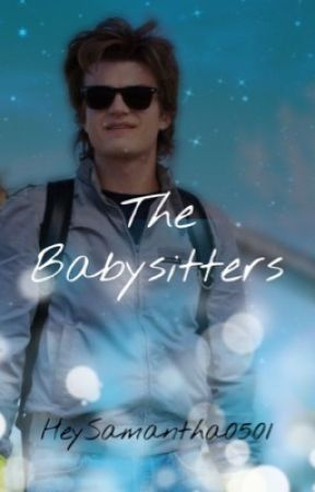 The Babysitters (Steve Harrington x Reader) by HeySamantha0501