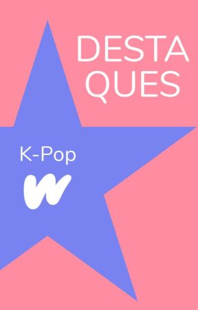Destaques de K-pop by WattpadKPopLP