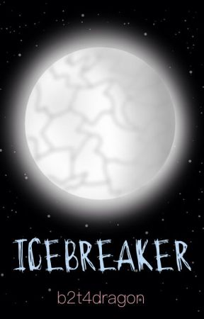 Icebreaker || Original Story (Draft) by b2t4dragon