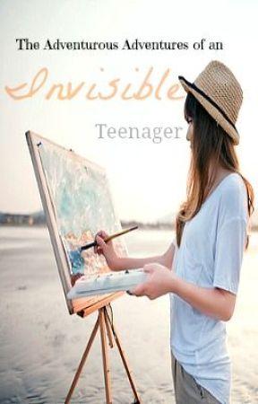 The Adventurous Adventures of an Invisible Teenager by unoriginalkatia