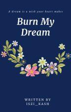 Burn My Dream by iszi_kash