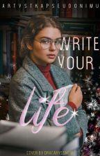 Write your life by artystkapseudonimu